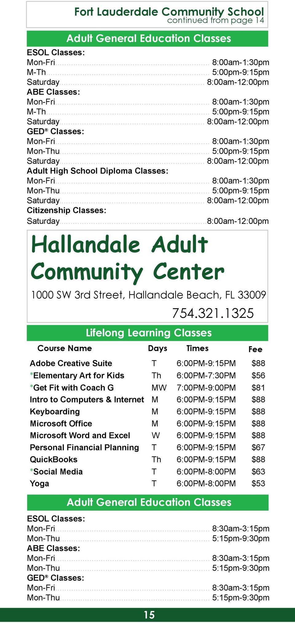 ..8:00am-12:00pm Hallandale Adult Community Center 1000 SW 3rd Street, Hallandale Beach, FL 33009 15 754.321.