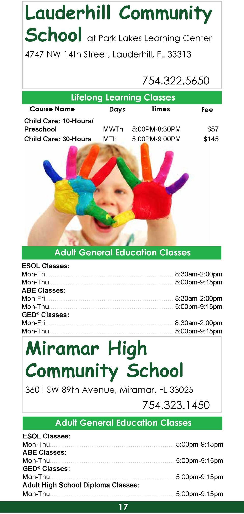 5650 Child Care: 10-Hours/ Preschool MWTh 5:00PM-8:30PM $57 Child Care: 30-Hours MTh 5:00PM-9:00PM