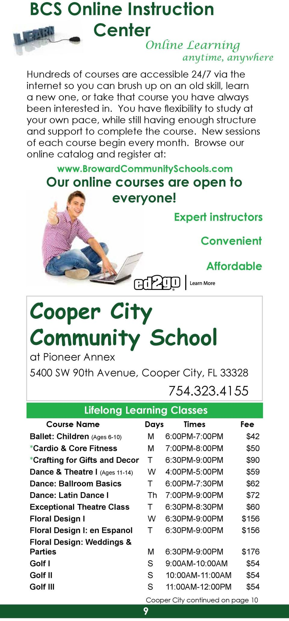 Browse our online catalog and register at: www.browardcommunityschools.com Our online courses are open to everyone!