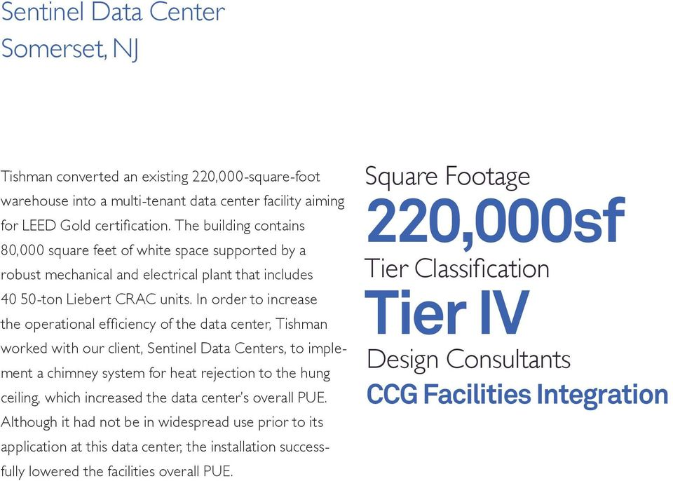 In order to increase the operational efficiency of the data center, Tishman worked with our client, Sentinel Data Centers, to implement a chimney system for heat rejection to the hung ceiling, which