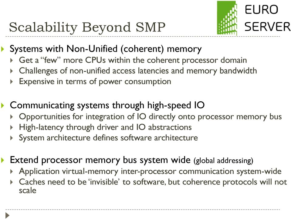 onto processor bus High-latency through driver and IO abstractions System architecture defines software architecture Extend processor bus system wide