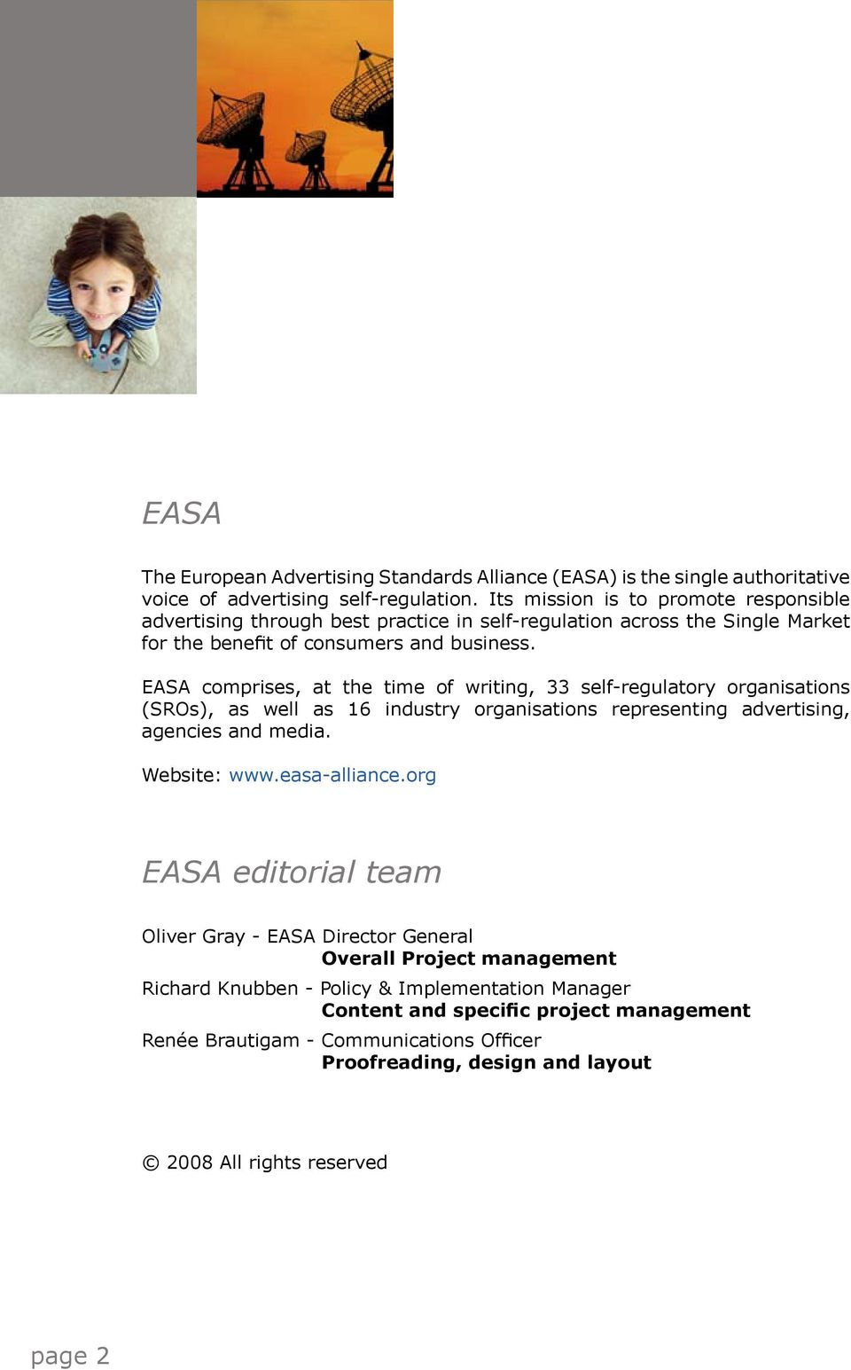 EASA comprises, at the time of writing, 33 self-regulatory organisations (SROs), as well as 16 industry organisations representing advertising, agencies and media. Website: www.