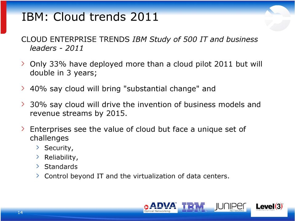 cloud will drive the invention of business models and revenue streams by 2015.