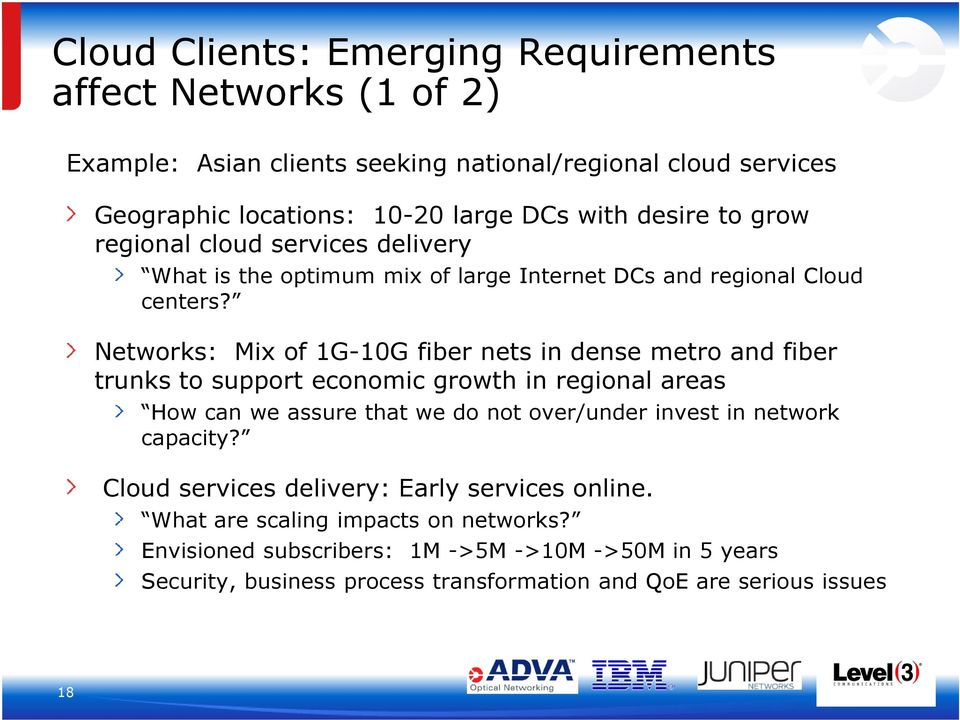 Networks: Mix of 1G-10G fiber nets in dense metro and fiber trunks to support economic growth in regional areas How can we assure that we do not over/under invest in