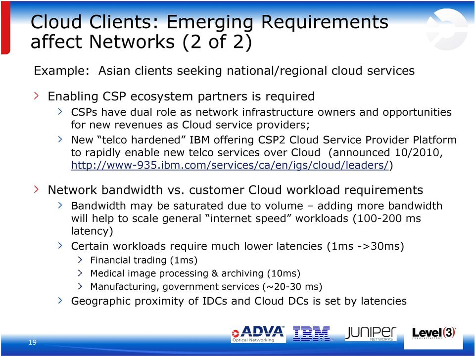 over Cloud (announced 10/2010, http://www-935.ibm.com/services/ca/en/igs/cloud/leaders/) Network bandwidth vs.