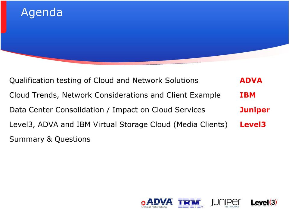 Consolidation / Impact on Cloud Services Level3, ADVA and IBM Virtual