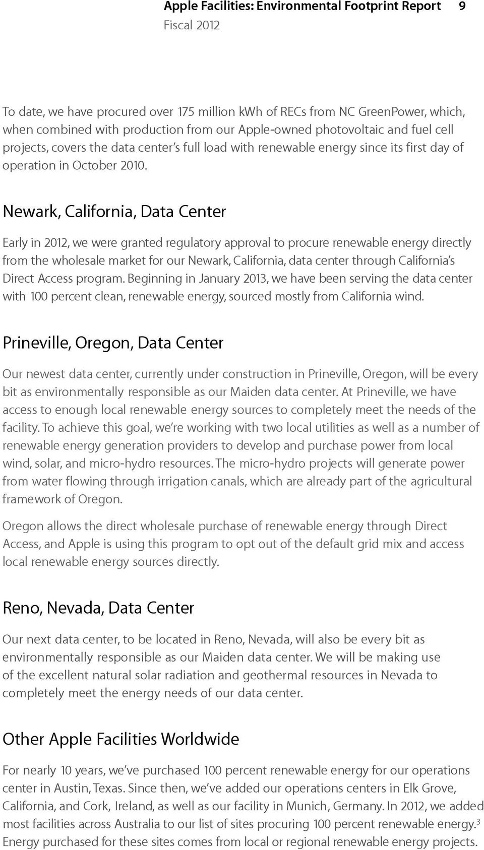 Newark, California, Data Center Early in 2012, we were granted regulatory approval to procure renewable energy directly from the wholesale market for our Newark, California, data center through