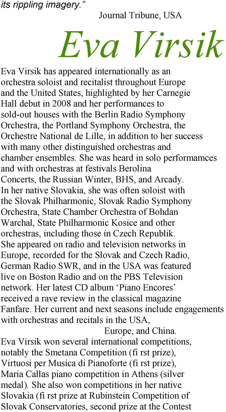 and her performances to sold-out houses with the Berlin Radio Symphony Orchestra, the Portland Symphony Orchestra, the Orchestre National de Lille, in addition to her success with many other