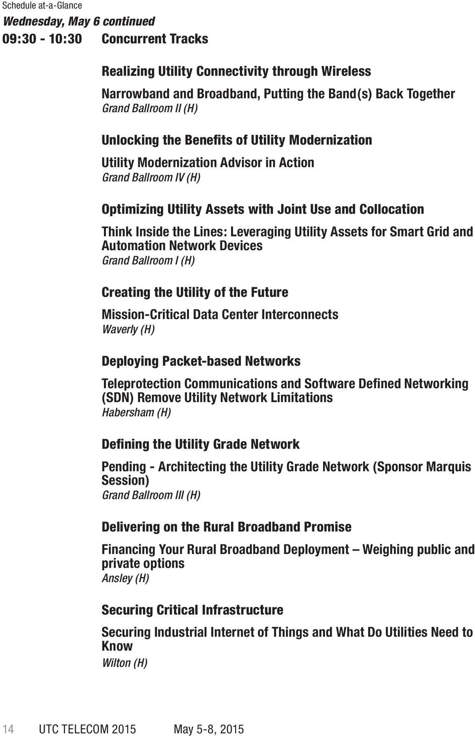 Lines: Leveraging Utility Assets for Smart Grid and Automation Network Devices Grand Ballroom I (H) Creating the Utility of the Future Mission-Critical Data Center Interconnects Waverly (H) Deploying
