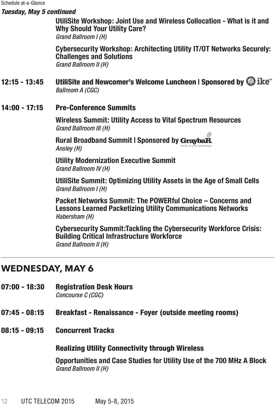 Sponsored by Ballroom A (CGC) 14:00-17:15 Pre-Conference Summits Wireless Summit: Utility Access to Vital Spectrum Resources Grand Ballroom III (H) Rural Broadband Summit Sponsored by Ansley (H)