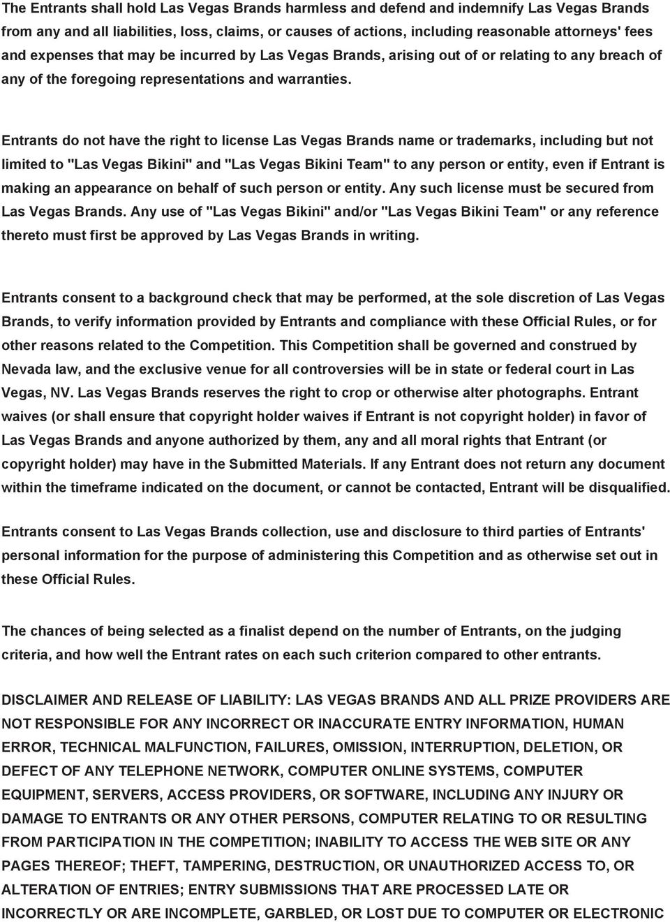 "Entrants do not have the right to license Las Vegas Brands name or trademarks, including but not limited to ""Las Vegas Bikini"" and ""Las Vegas Bikini Team"" to any person or entity, even if Entrant is"