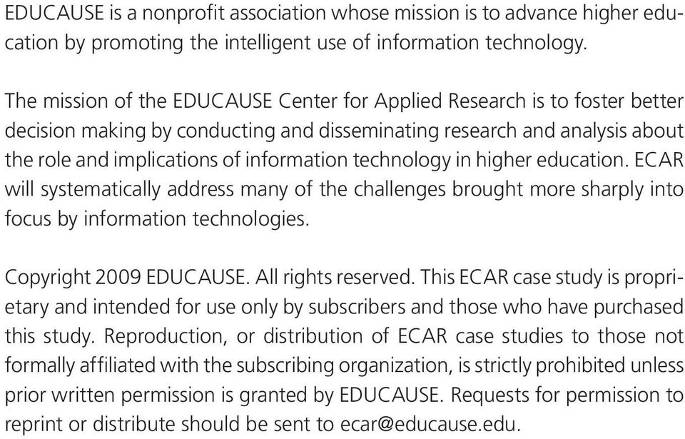 technology in higher education. ECAR will systematically address many of the challenges brought more sharply into focus by information technologies. Copyright 2009 EDUCAUSE. All rights reserved.
