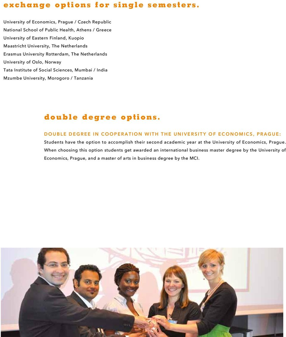 University Rotterdam, The Netherlands University of Oslo, Norway Tata Institute of Social Sciences, Mumbai / India Mzumbe University, Morogoro / Tanzania double degree options.