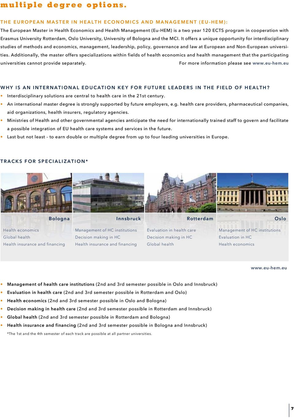 University Rotterdam, Oslo University, University of Bologna and the MCI.
