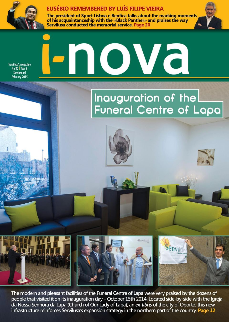 Page 20 Servilusa s magazine No 22 Year 8 Semiannual February 2015 Inauguration of the Funeral Centre of Lapa The modern and pleasant facilities of the Funeral Centre of Lapa were very