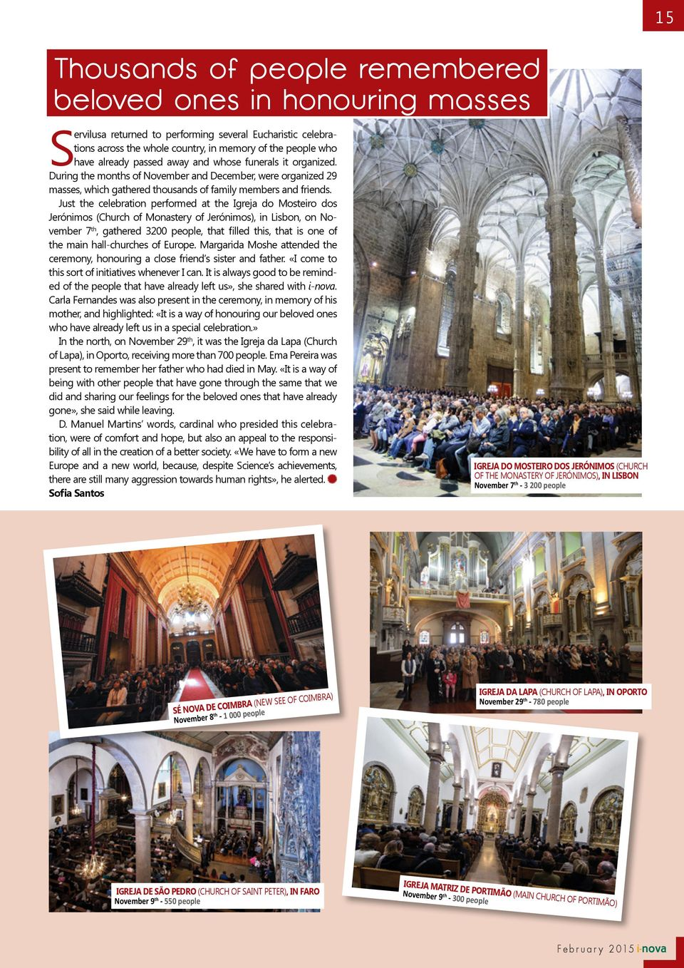 Just the celebration performed at the Igreja do Mosteiro dos Jerónimos (Church of Monastery of Jerónimos), in Lisbon, on November 7 th, gathered 3200 people, that filled this, that is one of the main