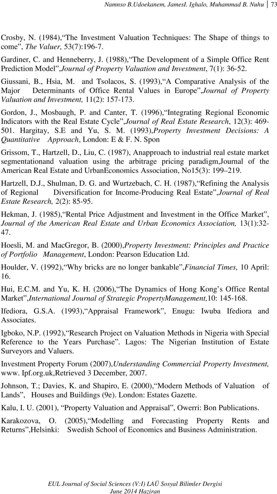 (1993), A Comparative Analysis of the Major Determinants of Office Rental Values in Europe,Journal of Property Valuation and Investment, 11(2): 157-173. Gordon, J., Mosbaugh, P. and Canter, T.