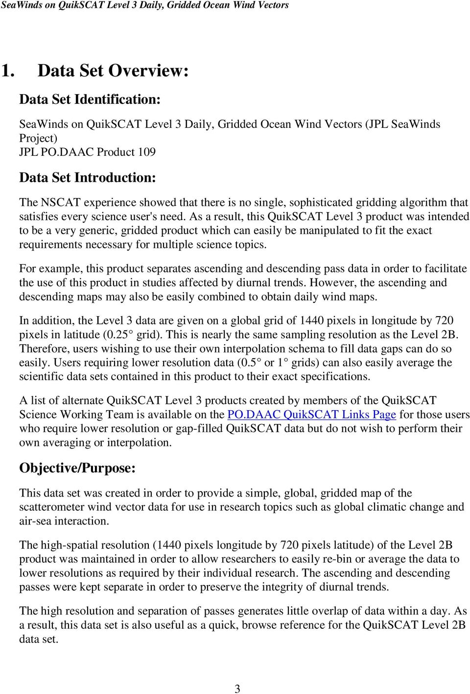 As a result, this QuikSCAT Level 3 product was intended to be a very generic, gridded product which can easily be anipulated to fit the exact requireents necessary for ultiple science topics.