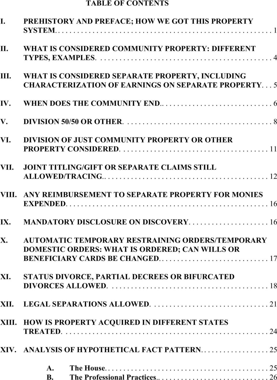 DIVISION OF JUST COMMUNITY PROPERTY OR OTHER PROPERTY CONSIDERED....11 JOINT TITLING/GIFT OR SEPARATE CLAIMS STILL ALLOWED/TRACING...12 ANY REIMBURSEMENT TO SEPARATE PROPERTY FOR MONIES EXPENDED.