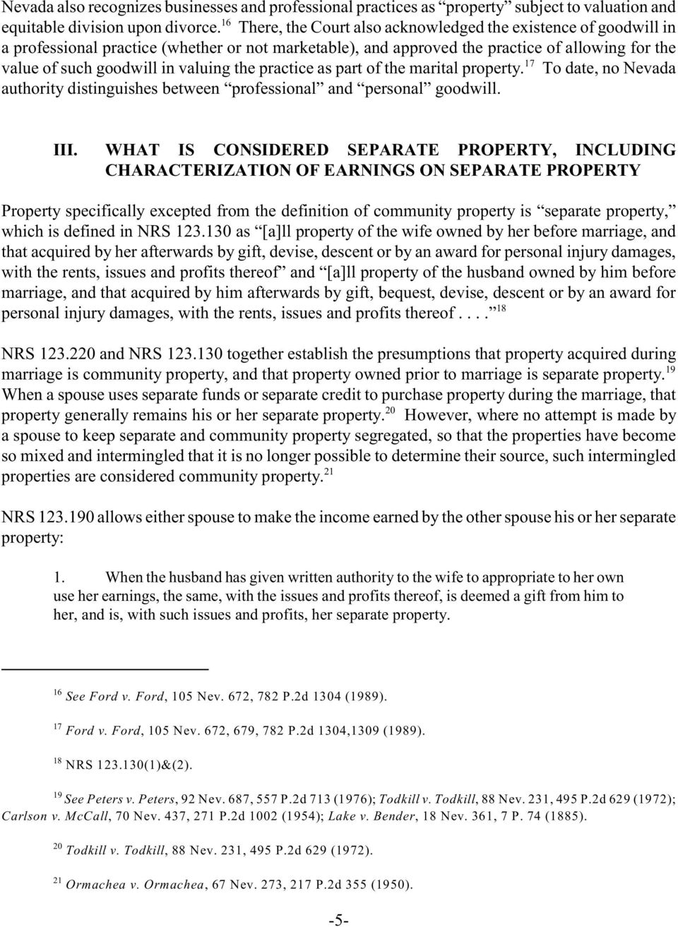 the practice as part of the marital property. To date, no Nevada authority distinguishes between professional and personal goodwill. III.
