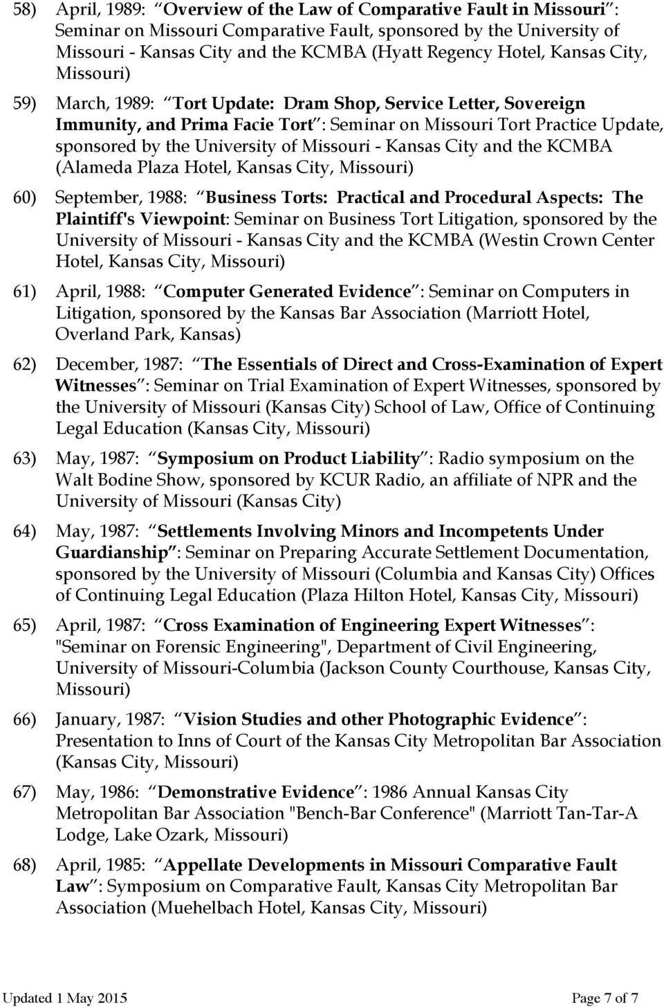 of Missouri - Kansas City and the KCMBA (Alameda Plaza Hotel, Kansas City, Missouri) 60) September, 1988: Business Torts: Practical and Procedural Aspects: The Plaintiff's Viewpoint: Seminar on