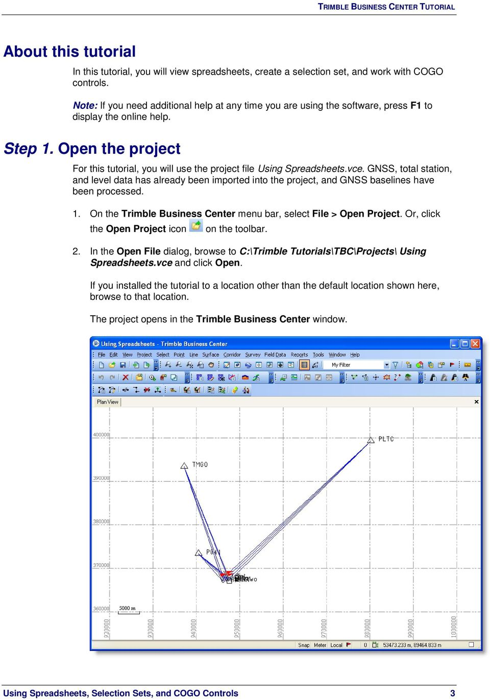Open the project For this tutorial, you will use the project file Using Spreadsheets.vce.