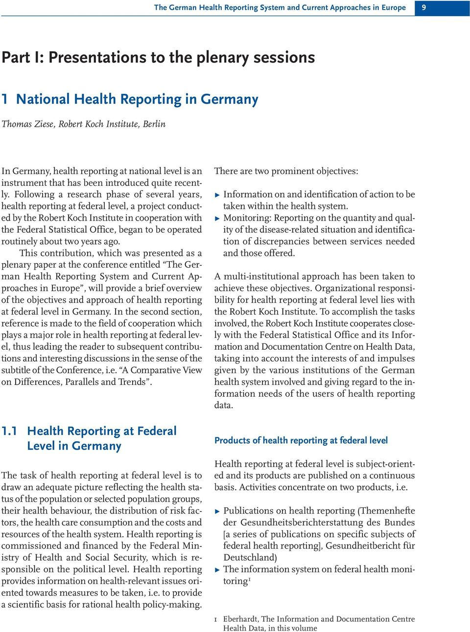 Following a research phase of several years, health reporting at federal level, a project conducted by the Robert Koch Institute in cooperation with the Federal Statistical Office, began to be
