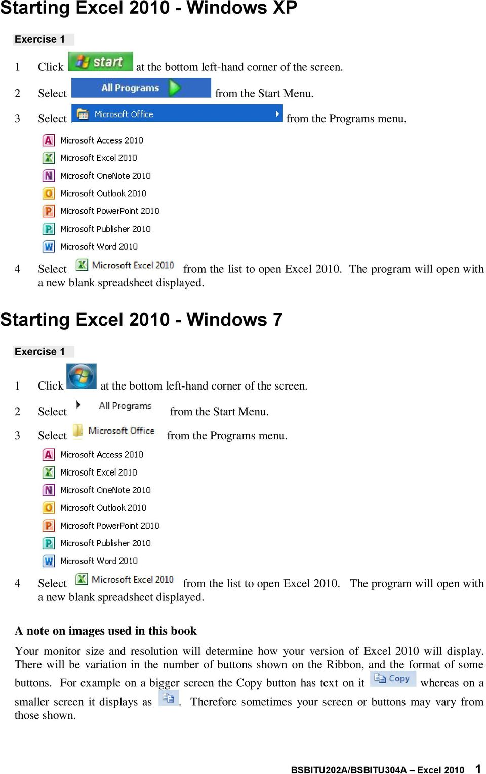Starting Excel 2010 - Windows 7 Exercise 1 1 Click at the bottom left-hand corner of the screen. 2 Select from the Start Menu. 3 Select from the Programs menu.