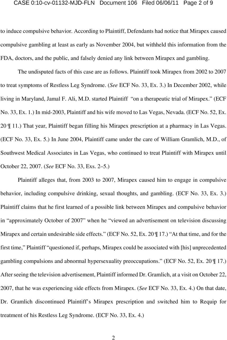 falsely denied any link between Mirapex and gambling. The undisputed facts of this case are as follows. Plaintiff took Mirapex from 2002 to 2007 to treat symptoms of Restless Leg Syndrome.