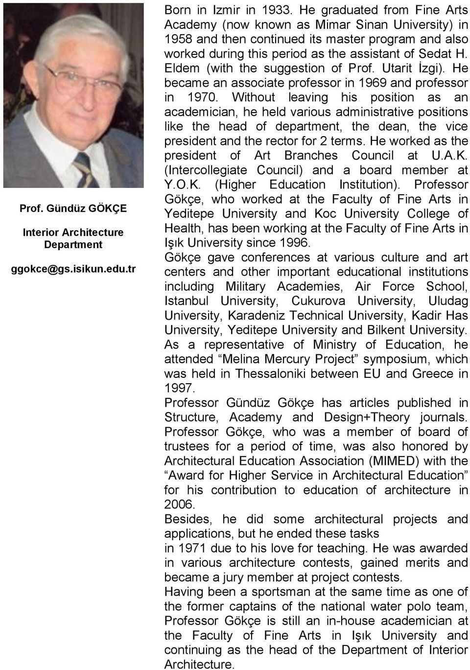 Eldem (with the suggestion of Prof. Utarit İzgi). He became an associate professor in 1969 and professor in 1970.