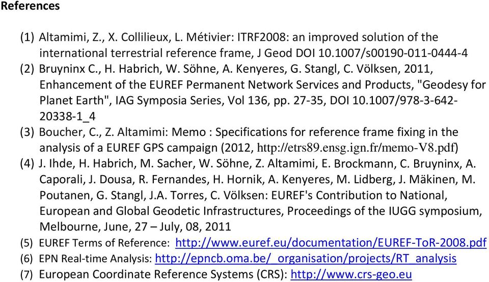 27 35, DOI 10.1007/978 3 642 20338 1_4 (3) Boucher, C., Z. Altamimi: Memo : Specifications for reference frame fixing in the analysis of a EUREF GPS campaign (2012, http://etrs89.ensg.ign.fr/memo-v8.
