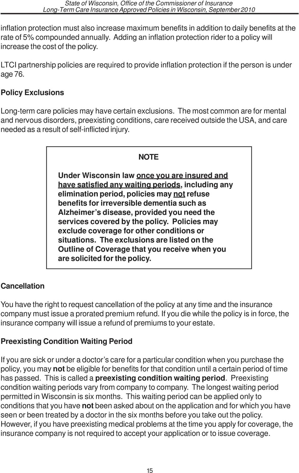 Policy Exclusions Long-term care policies may have certain exclusions.