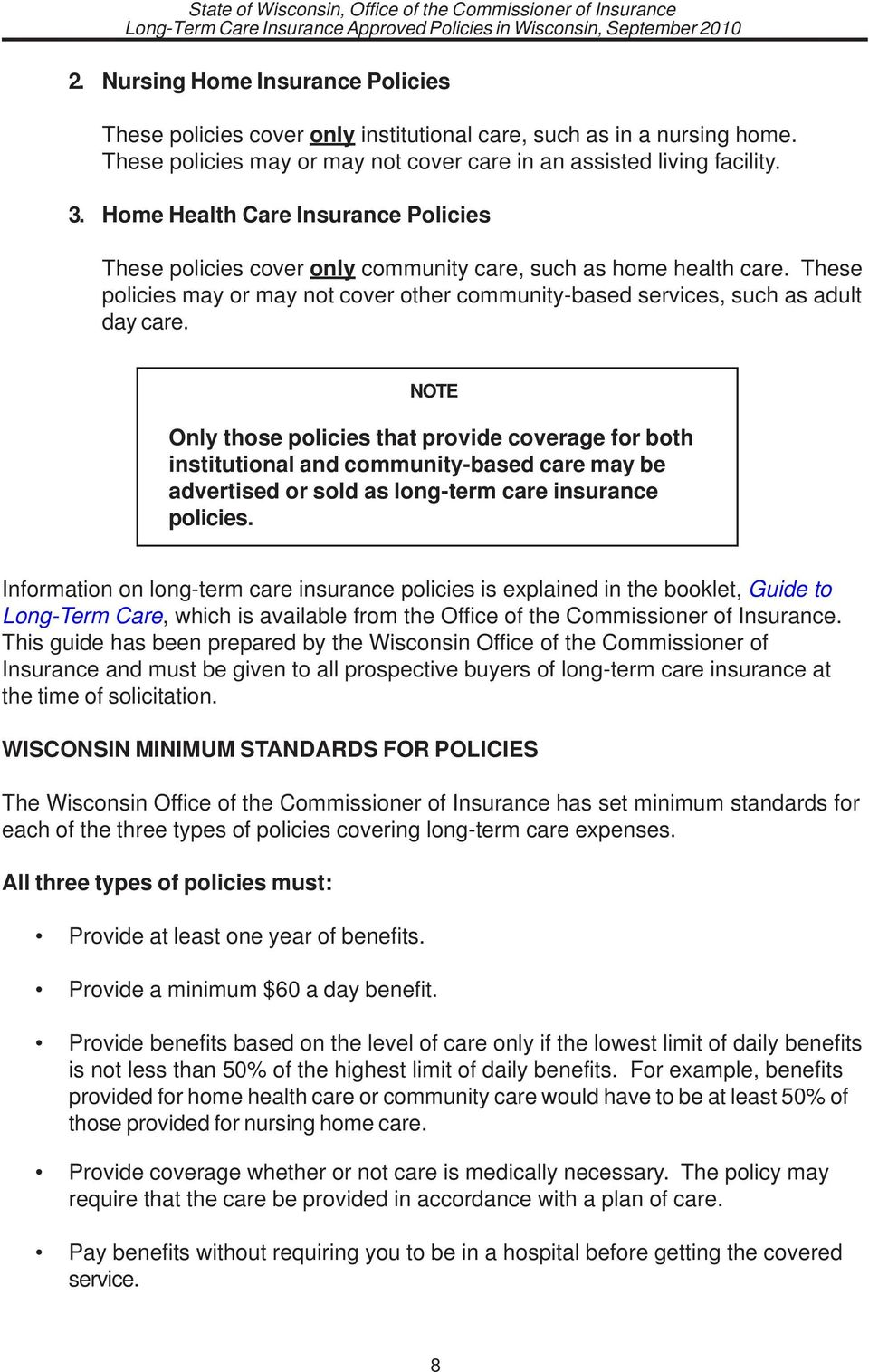 NOTE Only those policies that provide coverage for both institutional and community-based care may be advertised or sold as long-term care insurance policies.