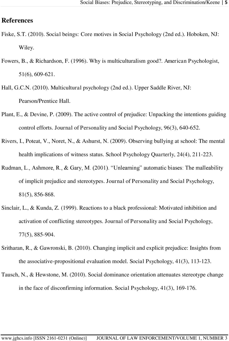 Plant, E., & Devine, P. (2009). The active control of prejudice: Unpacking the intentions guiding control efforts. Journal of Personality and Social Psychology, 96(3), 640-652. Rivers, I., Poteat, V.