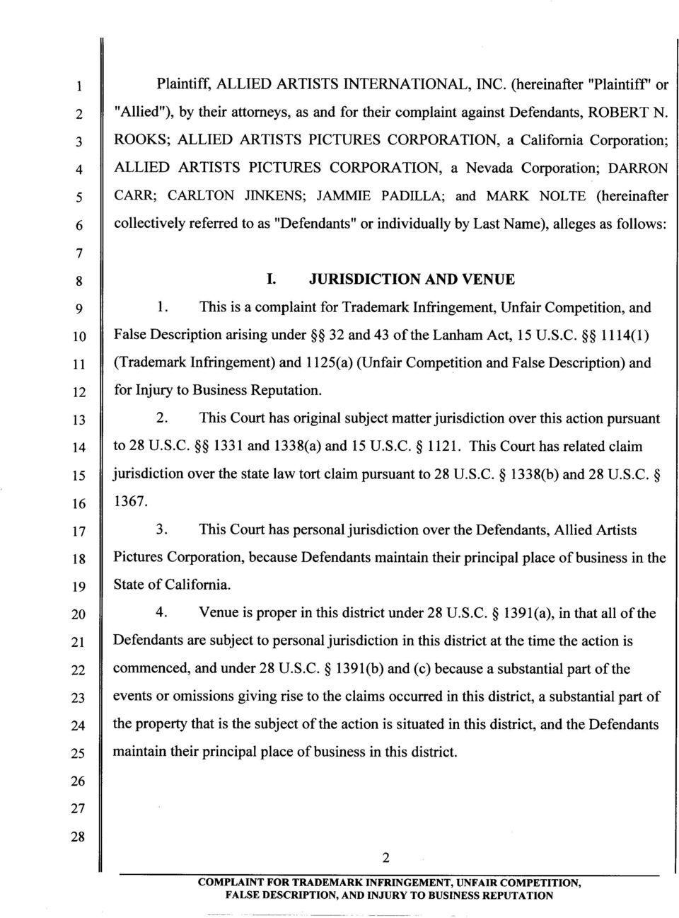"(hereinafter 6 collectively referred to as ""Defendants"" or individually by Last Name), alleges as follows: 10 False Description arising under 32 and 43 of the Lanham Act, 15 U.S.C."