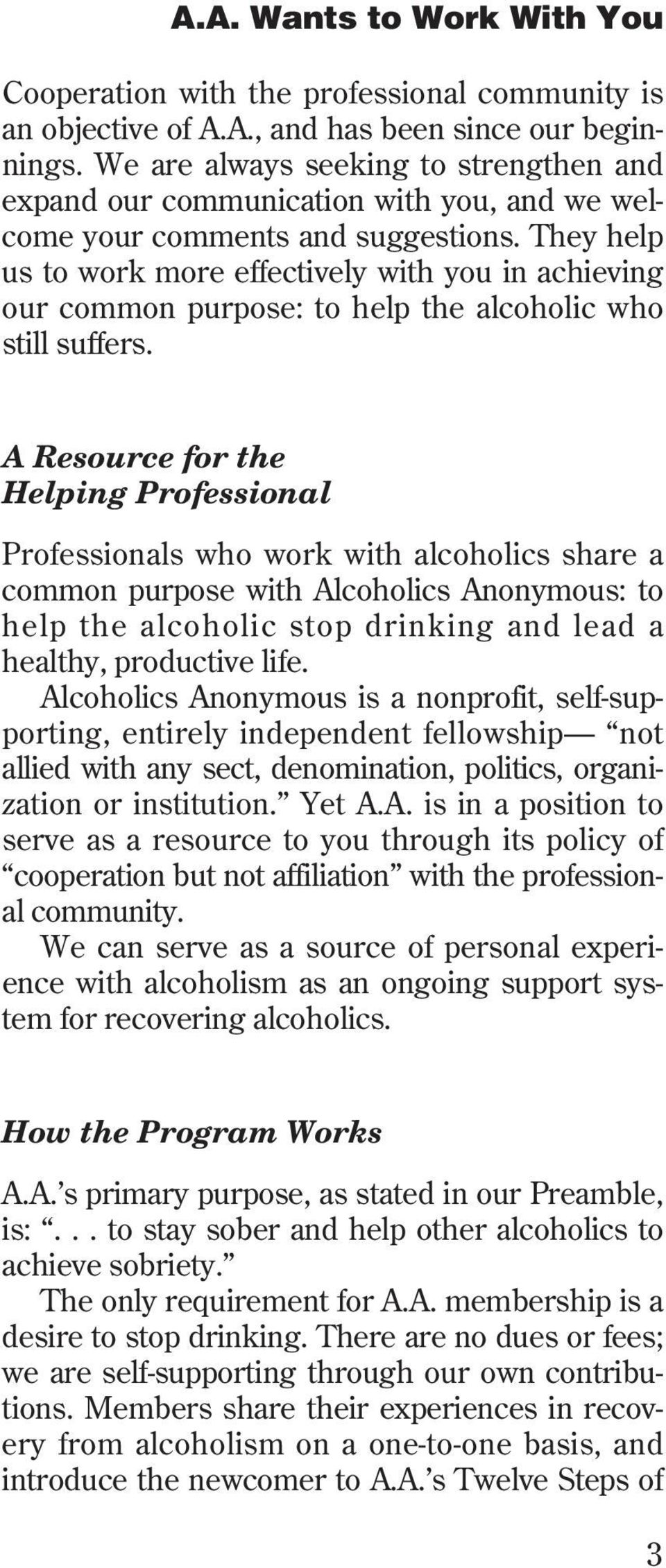 They help us to work more effectively with you in achieving our common purpose: to help the alcoholic who still suffers.