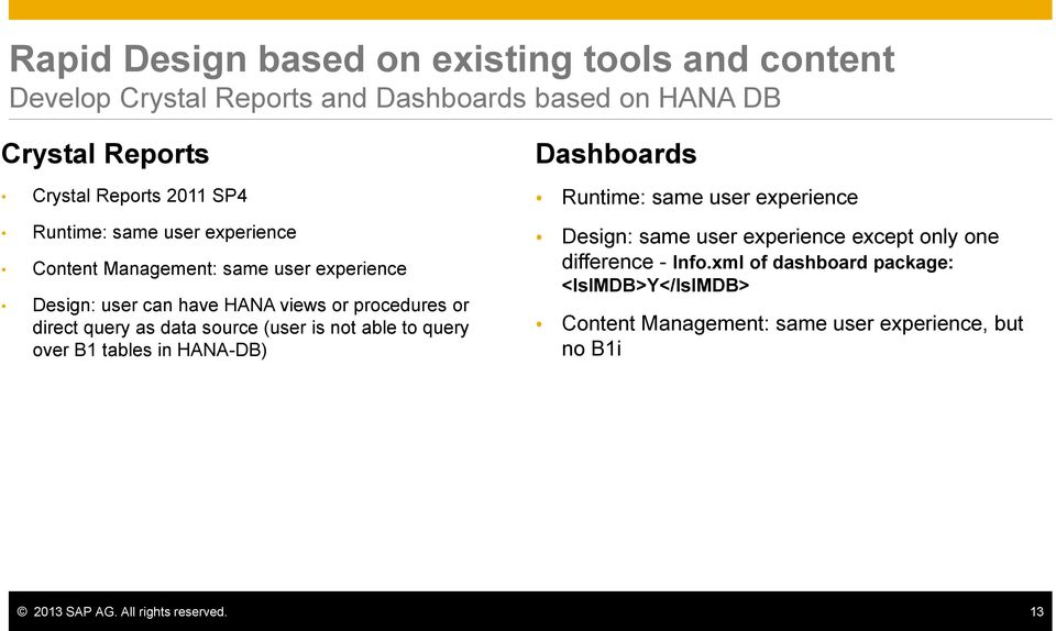 source (user is not able to query over B1 tables in HANA-DB) Dashboards Runtime: same user experience Design: same user experience except only one