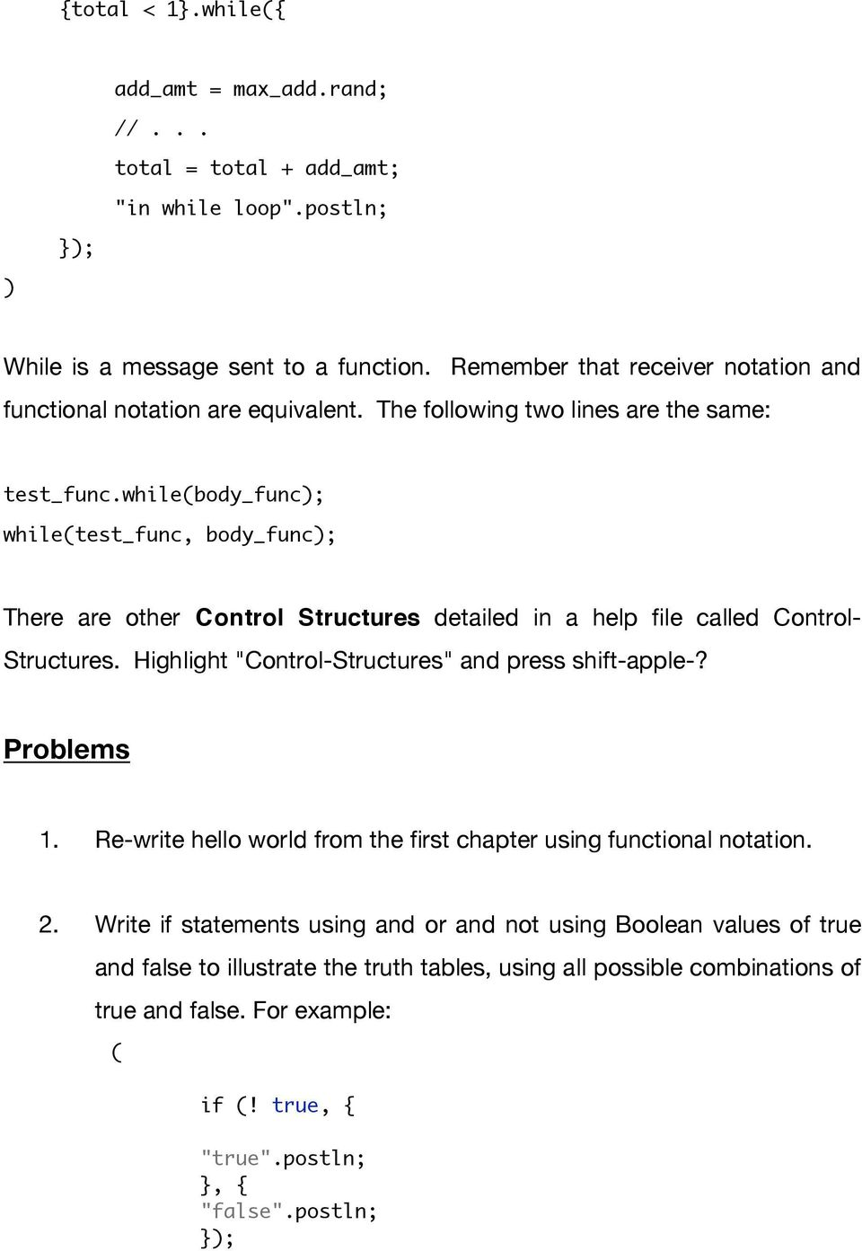 whilebody_func; whiletest_func, body_func; There are other Control Structures detailed in a help file called Control- Structures.
