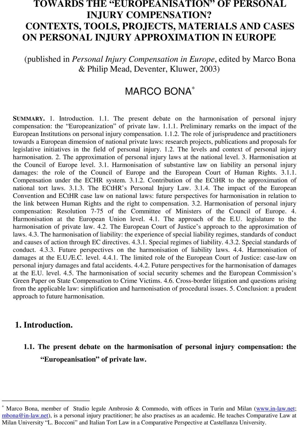 2003) MARCO BONA SUMMARY. 1. Introduction. 1.1. The present debate on the harmonisation of personal injury compensation: the Europeanization of private law. 1.1.1. Preliminary remarks on the impact of the European Institutions on personal injury compensation.
