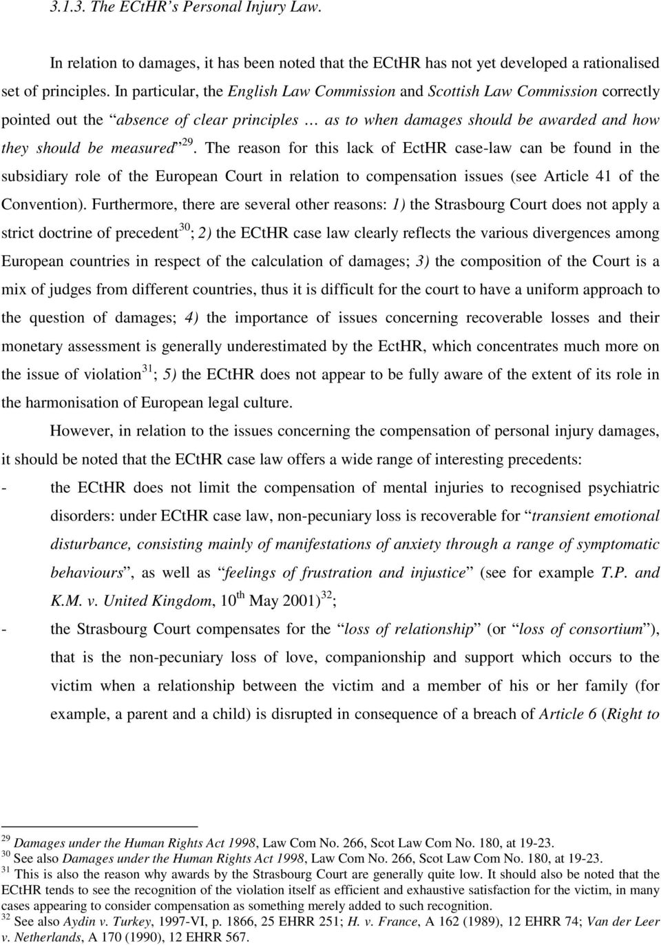 The reason for this lack of EctHR case-law can be found in the subsidiary role of the European Court in relation to compensation issues (see Article 41 of the Convention).