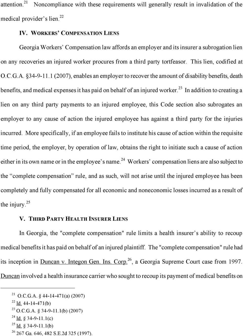 This lien, codified at O.C.G.A. 34-9-11.1 (2007), enables an employer to recover the amount of disability benefits, death benefits, and medical expenses it has paid on behalf of an injured worker.