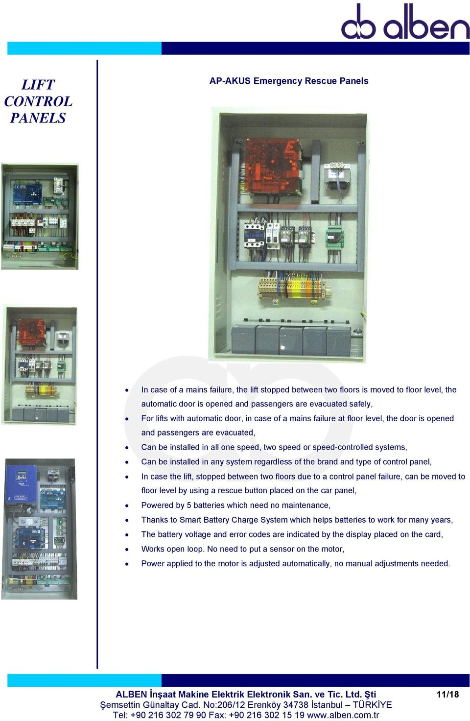 systems, Can be installed in any system regardless of the brand and type of control panel, In case the lift, stopped between two floors due to a control panel failure, can be moved to floor level by