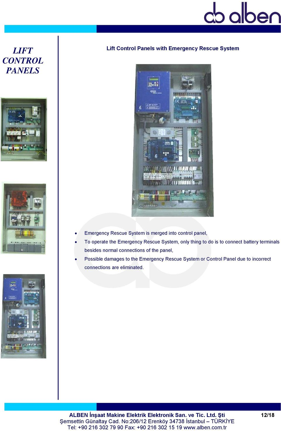 besides normal connections of the panel, Possible damages to the Emergency Rescue System or Control Panel