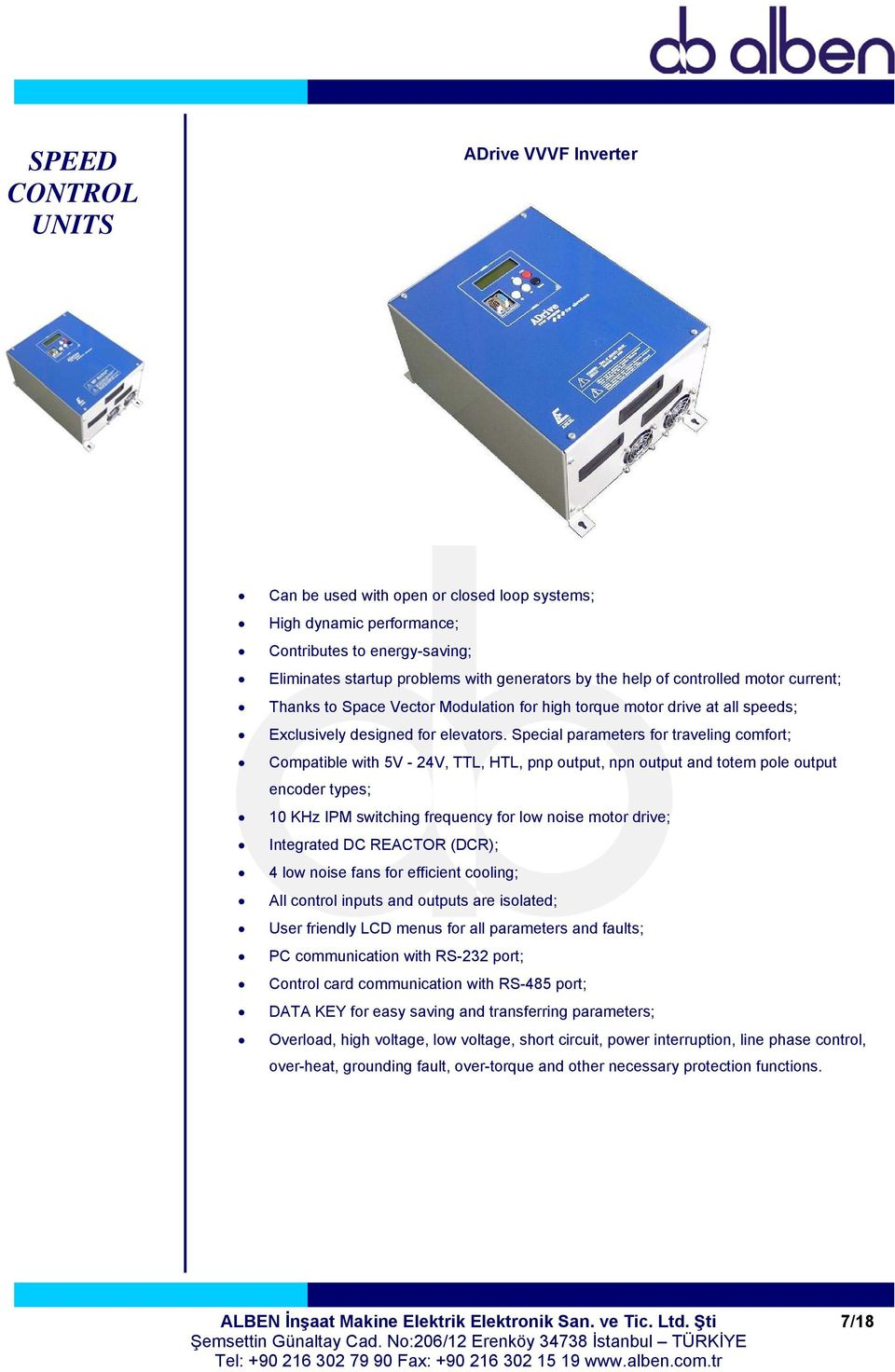 Special parameters for traveling comfort; Compatible with 5V - 24V, TTL, HTL, pnp output, npn output and totem pole output encoder types; 10 KHz IPM switching frequency for low noise motor drive;