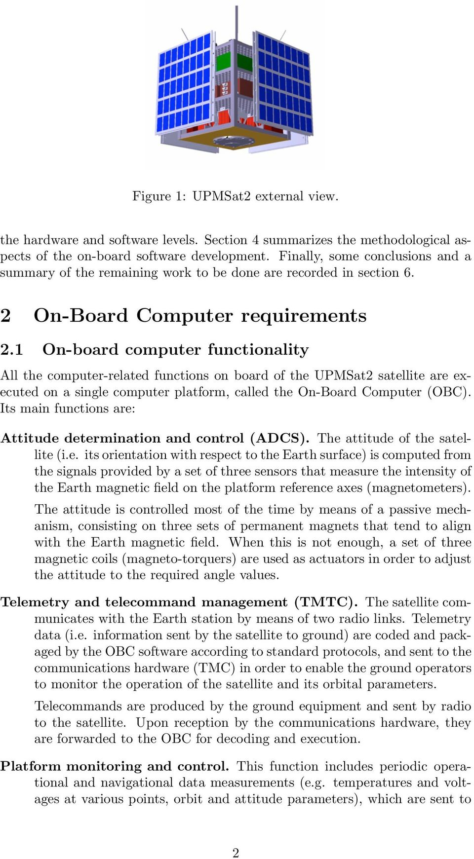 1 On-board computer functionality All the computer-related functions on board of the UPMSat2 satellite are executed on a single computer platform, called the On-Board Computer (OBC).