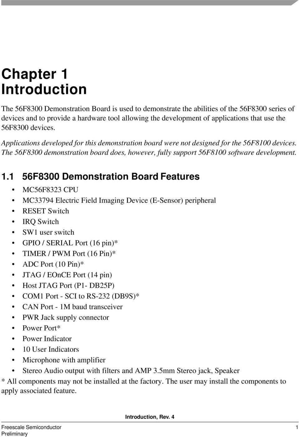 The 56F8300 demonstration board does, however, fully support 56F8100 software development. 1.