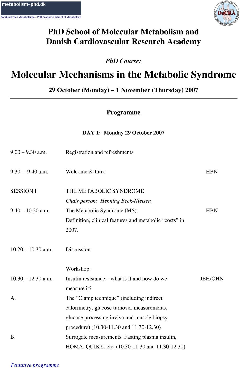 HBN 10.20 10.30 a.m. Discussion Workshop: 10.30 12.30 a.m. Insulin resistance what is it and how do we measure it? A.