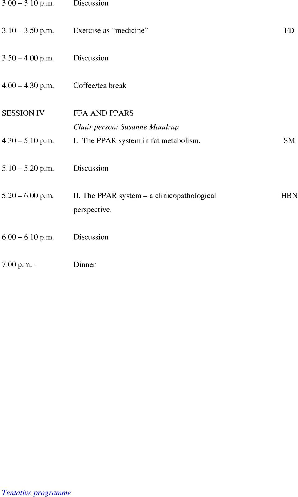10 p.m. I. The PPAR system in fat metabolism. SM 5.10 5.20 p.m. Discussion 5.20 6.00 p.m. II.