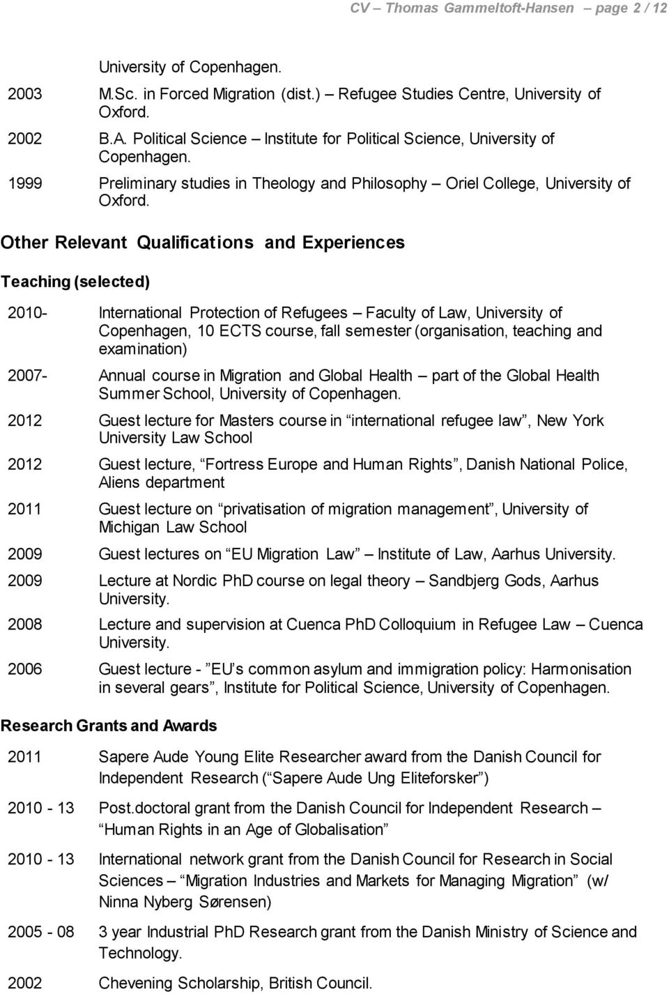 Other Relevant Qualifications and Experiences Teaching (selected) 2010- International Protection of Refugees Faculty of Law, University of Copenhagen, 10 ECTS course, fall semester (organisation,