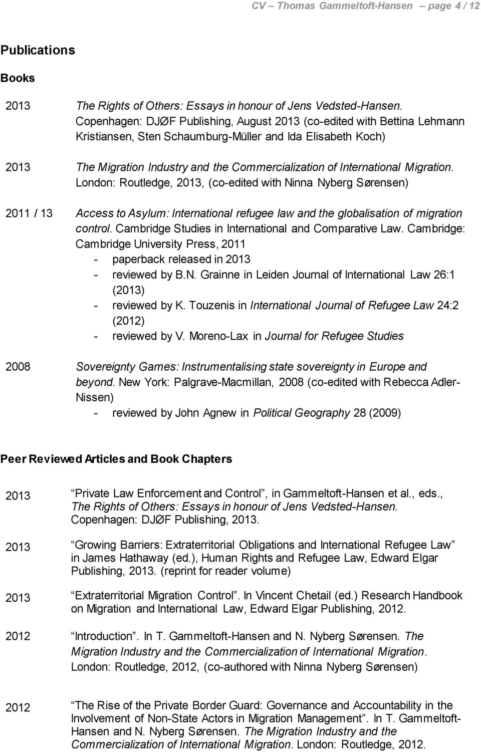 International Migration. London: Routledge, 2013, (co-edited with Ninna Nyberg Sørensen) 2011 / 13 Access to Asylum: International refugee law and the globalisation of migration control.